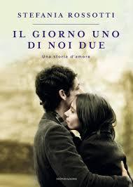 la copertina del libro di Stefania Rossotti 'Il giorno uno di noi due'